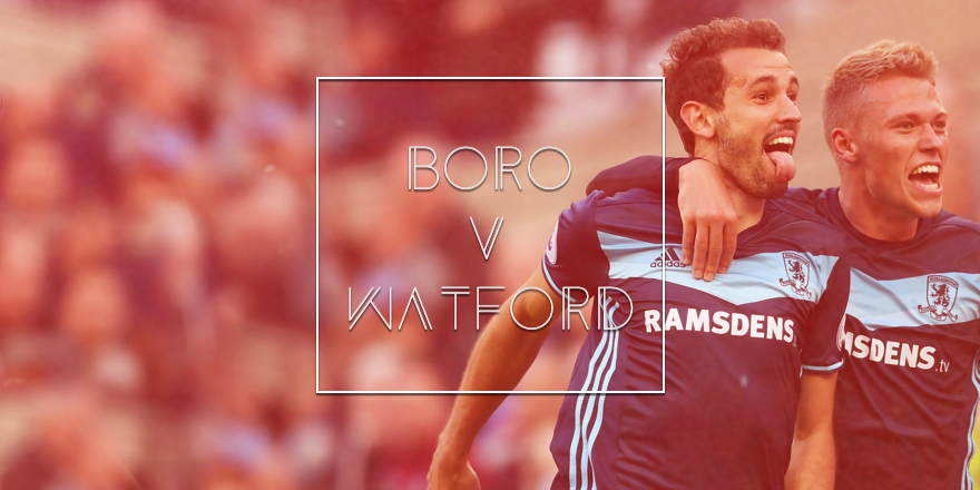 Middlesbrough FC v Watford Preview