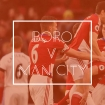 Boro v Manchester City - Opposition Preview